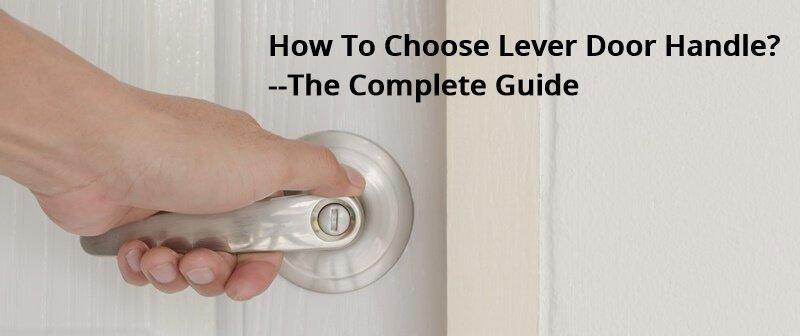 1609840076 How To Choose Lever Door Handle - How To Choose Lever Door Handle?The Complete Guide